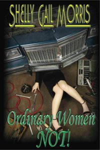 Ordinary Women NOT! by Shelly Gail Morris